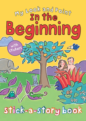 My Look and Point In the Beginning Stick-a-Story Book - Goodings, Christina