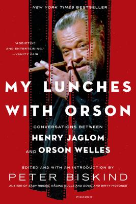 My Lunches with Orson: Conversations Between Henry Jaglom and Orson Welles - Biskind, Peter
