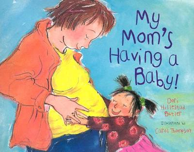 My Mom's Having a Baby!: A Kid's Month-By-Month Guide to Pregnancy - Butler, Dori Hillestad