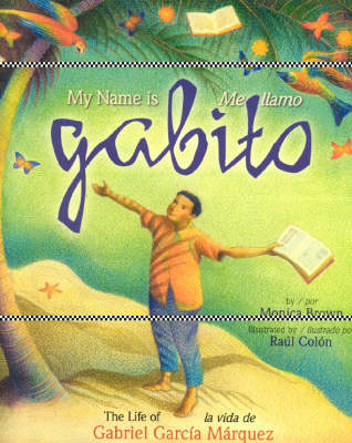 My Name Is Gabito/Me Llamo Gabito: The Life of Gabriel Garcia Marquez/La Vida de Gabriel Garcia Marquez - Brown, Monica, and Colon, Raul (Illustrator)