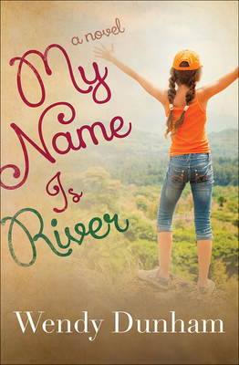 My Name Is River - Dunham, Wendy