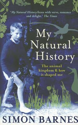 My Natural History: The Animal Kingdom and How it Shaped Me - Barnes, Simon