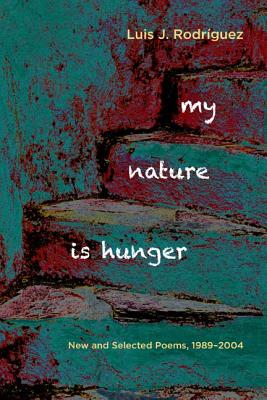 My Nature Is Hunger: New and Selected Poems 1989-2004 - Rodriguez, Luis J