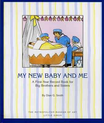 My New Baby and Me: A First Year Record Book for Big Brothers and Big Sisters - Smith, Dian G, and Metropolitan Museum of Art, and Franc-Nohain, Marie (Illustrator)