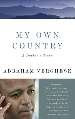 My Own Country: A Doctor's Story - Verghese, Abraham, M.D., and Vergehese, Abraham