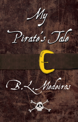 My Pirate's Tale - Medeiros, B L