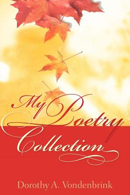My Poetry Collection - Vondenbrink, Dorothy A