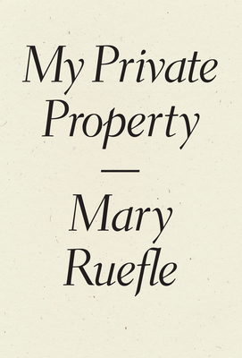 My Private Property - Ruefle, Mary