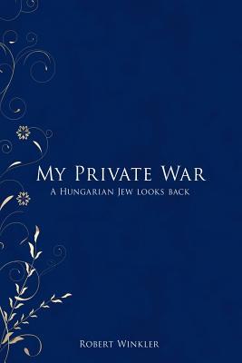 My Private War: A Hungarian Jew Looks Back - Winkler, Robert