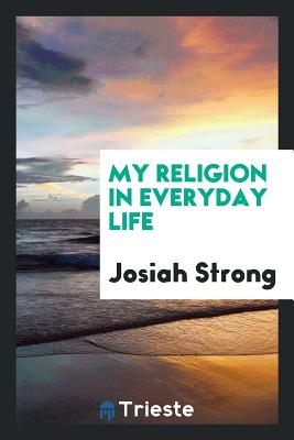 My Religion in Everyday Life - Strong, Josiah