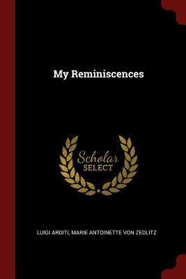 My Reminiscences - Arditi, Luigi
