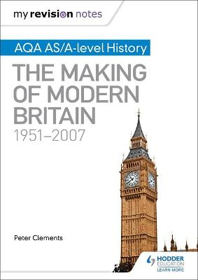 My Revision Notes: AQA AS/A-level History: The Making of Modern Britain, 1951-2007 - Clements, Peter