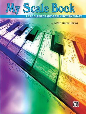 My Scale Book: Late Elementary-Early Intermediate - Hirschberg, David