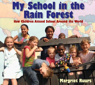 My School in the Rain Forest: How Children Attend School Around the World - Ruurs, Margriet