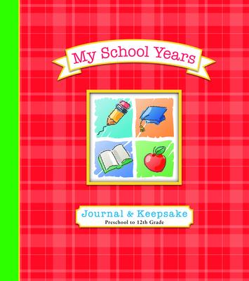 My School Years Journal & Keepsake: Preschool to 12th Grade - Lluch, Alex A