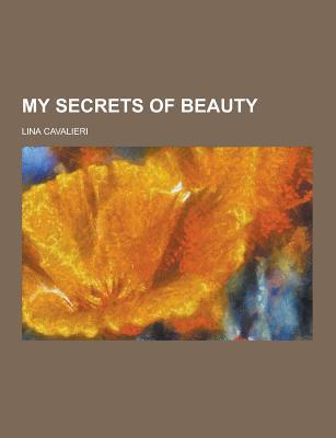 My Secrets of Beauty - Cavalieri, Lina