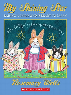 My Shining Star: Raising a Child Who Is Ready to Learn - Wells, Rosemary