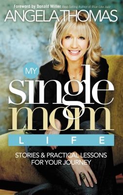 My Single Mom Life: Stories & Practical Lessons for Your Journey - Thomas, Angela