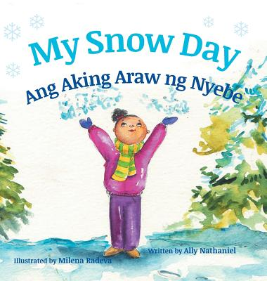 My Snow Day / Ang Aking Snow Day: Babl Children's Books in Tagalog and English - Nathaniel, Ally
