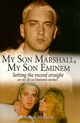 My Son Marshall, My Son Eminem: Setting the Record Straight on My Life as Eminem's Mother - Nelson, Debbie, and Witheridge, Annette