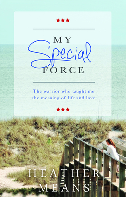 My Special Force: The Warrior Who Taught Me the Meaning of Life and Love - Means, Heather