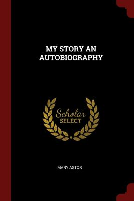 My Story an Autobiography - Astor, Mary