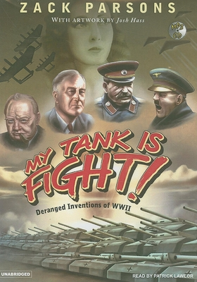 My Tank Is Fight!: Deranged Inventions of WWII - Parsons, Zack