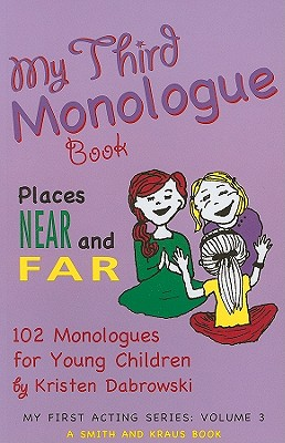 My Third Monologue Book: Places Near and Far: 102 Monologues for Young Children - Dabrowski, Kristen