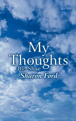 My Thoughts: By: Shae - Ford, Sharon
