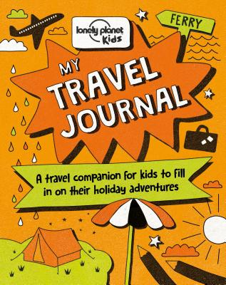 My Travel Journal - Lonely Planet Kids, and Baxter, Nicola