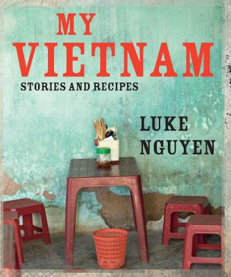My Vietnam: Stories and Recipes - Nguyen, Luke