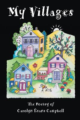 My Villages: The Poetry of Carolyn Evans Campbell - Campbell, Carolyn Evans