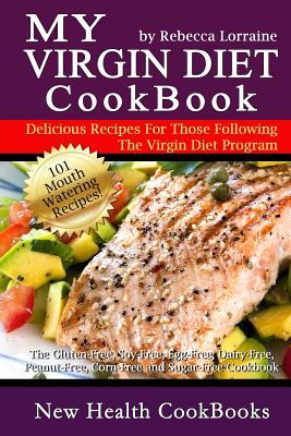 My Virgin Diet Cookbook: The Gluten-Free, Soy-Free, Egg-Free, Dairy-Free, Peanut-Free, Corn-Free and Sugar-Free Cookbook - Lorraine, Rebecca
