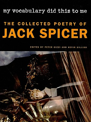 My Vocabulary Did This to Me: The Collected Poetry of Jack Spicer - Spicer, Jack, and Gizzi, Peter (Editor), and Killian, Kevin (Editor)