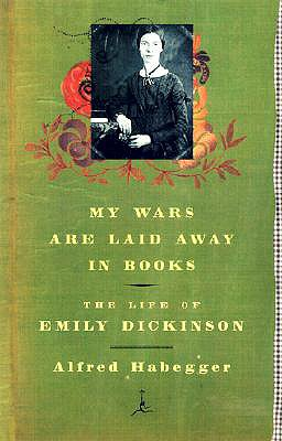 My Wars Are Laid Away in Books: The Life of Emily Dickinson - Habegger, Alfred, Professor