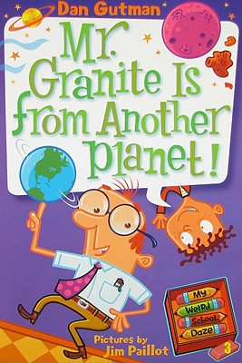 My Weird School Daze #3: Mr. Granite Is from Another Planet! - Gutman, Dan
