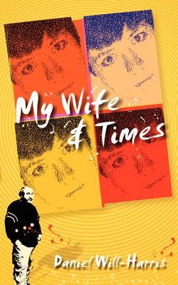 My Wife & Times - Will-Harris, Daniel