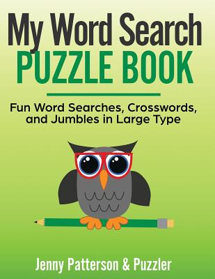 My Word Search Puzzle Book: Fun Word Searches, Crosswords, and Puzzles in Large Type - Patterson, Jenny, and Puzzler, The