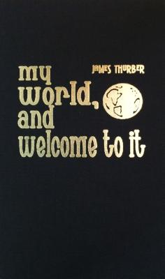 My World, and Welcome to It - Thurber, James