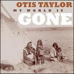 My World Is Gone - Otis Taylor