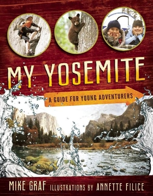 My Yosemite: A Guide for Young Adventurers - Graf, Mike