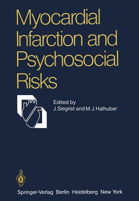 Myocardial Infarction and Psychosocial Risks - Siegrist, J (Editor), and Halhuber, M J (Editor)