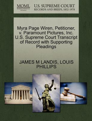 Myra Page Wiren, Petitioner, V. Paramount Pictures, Inc. U.S. Supreme Court Transcript of Record with Supporting Pleadings - Landis, James M, and Phillips, Louis