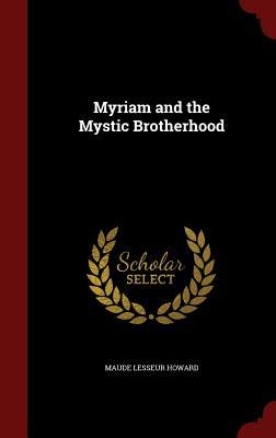 Myriam and the Mystic Brotherhood - Howard, Maude Lesseur
