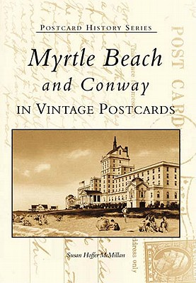 Myrtle Beach & Conway, South Carolina Postcards - McMillan, Susan Hoffer