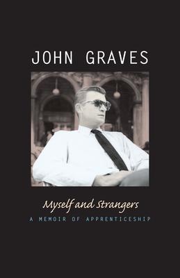 Myself & Strangers: A Memoir of Apprenticeship - Graves, John