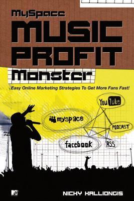 Myspace Music Profit Monster!: Proven Online Marketing Strategies! - Kalliongis, Nicky
