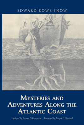 Mysteries and Adventures Along the Atlantic Coast - Snow, Edward Rowe, and D'Entremont, Jeremy (Revised by), and Garland, Joseph