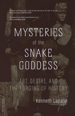 Mysteries of the Snake Goddess: Art, Desire, and the Forging of History - Lapatin, Kenneth