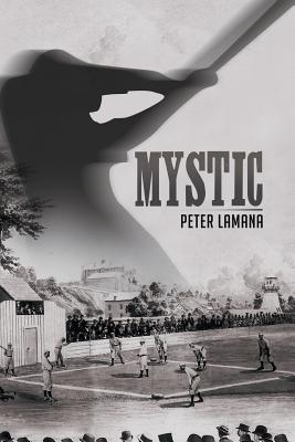 Mystic: A Small Town from Base Ball's Yesterday - Lamana, Ed D Peter a